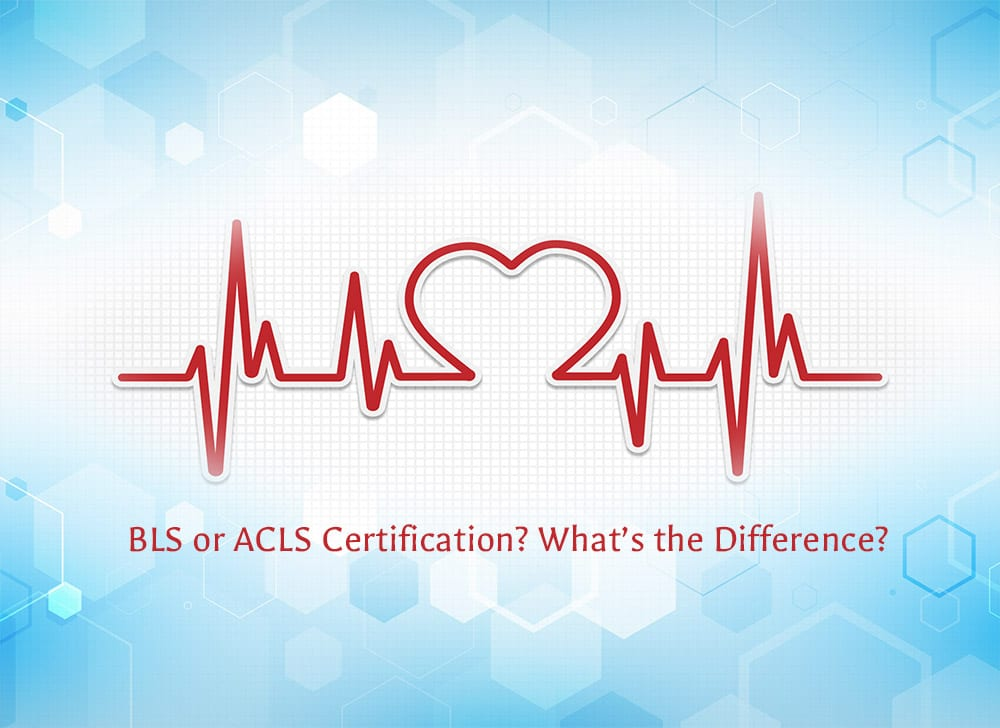 BLS or ACLS Certification? What's the Difference?